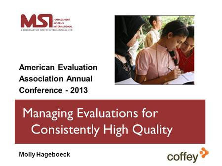 Managing Evaluations for Consistently High Quality American Evaluation Association Annual Conference - 2013 Molly Hageboeck.