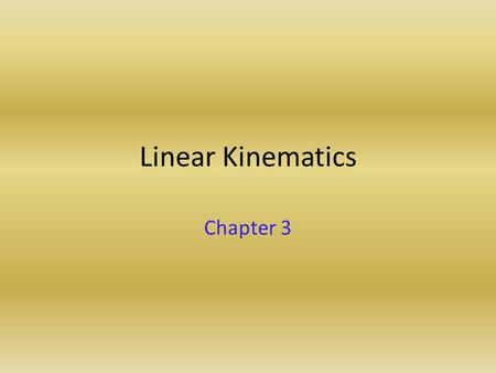 Linear Kinematics Chapter 3. Definition of Kinematics Kinematics is the description of motion. Motion is described using position, velocity and acceleration.