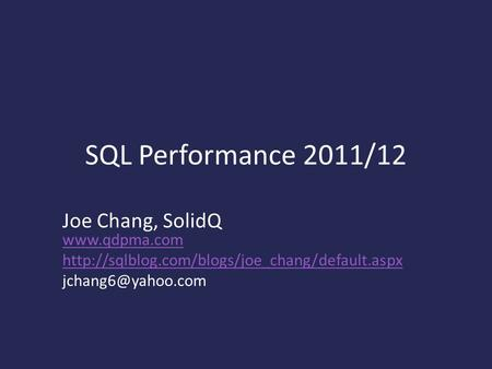 SQL Performance 2011/12 Joe Chang, SolidQ