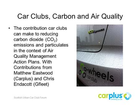 Car Clubs, Carbon and Air Quality The contribution car clubs can make to reducing carbon dioxide (CO 2 ) emissions and particulates in the context of Air.
