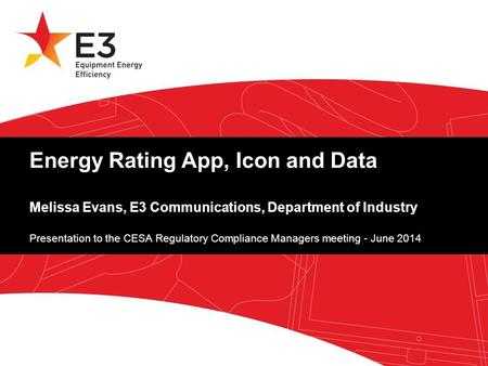 A joint initiative of Australian, State and Territory and New Zealand Governments. Energy Rating App, Icon and Data Melissa Evans, E3 Communications, Department.