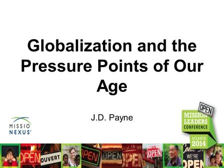 Globalization and the Pressure Points of Our Age J.D. Payne.