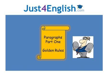 Just4English.com Paragraphs Part One Golden Rules.