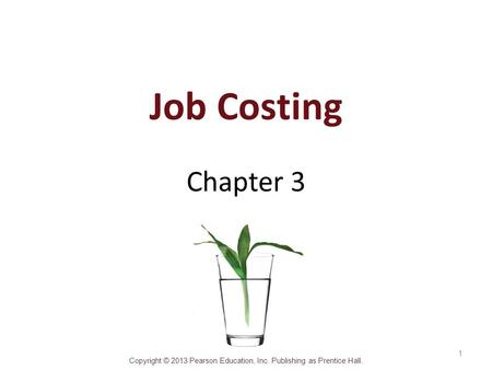 Copyright © 2013 Pearson Education, Inc. Publishing as Prentice Hall. Job Costing Chapter 3 1.