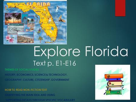 Explore Florida Text p. E1-E16 THEMES OF SOCIAL STUDIES HISTORY, ECONOMICS, SCIENCE & TECHNOLOGY, GEOGRAPHY, CULTURE, CITIZENSHIP, GOVERNMENT HOW TO READ.
