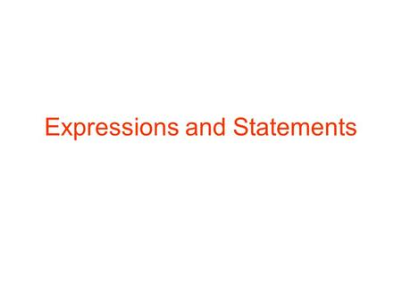 Expressions and Statements. 2 Contents Side effects: expressions and statements Expression notations Expression evaluation orders Conditional statements.
