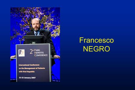 Francesco NEGRO. Steatosis and Chronic Hepatitis C: liaisons dangéreuses? Francesco Negro Unité de Viropathologie Centre Médical Universitaire Genève.