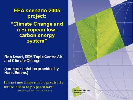 "EEA scenario 2005 project: ""Climate Change and a European low- carbon energy system"" Rob Swart, EEA Topic Centre Air and Climate Change (core presentation."