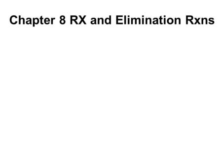 Chapter 8 RX and Elimination Rxns
