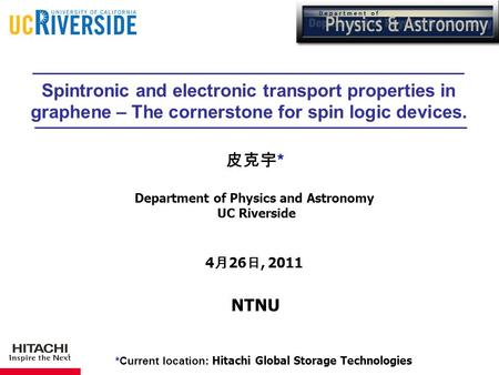 皮克宇* Department of Physics and Astronomy UC Riverside 4月26日, 2011 NTNU