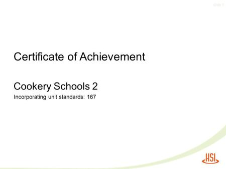Slide 1 Certificate of Achievement Cookery Schools 2 Incorporating unit standards: 167.