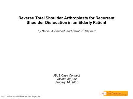 Reverse Total Shoulder Arthroplasty for Recurrent Shoulder Dislocation in an Elderly Patient by Daniel J. Shubert, and Sarah B. Shubert JBJS Case Connect.