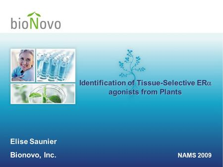 Elise Saunier Bionovo, Inc. NAMS 2009 Identification of Tissue-Selective ER  agonists from Plants.