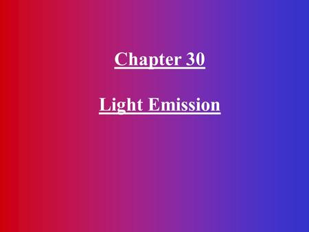 Chapter 30 Light Emission. Excitation and de-excitation of electrons.