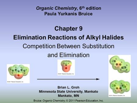 Organic Chemistry, 6 th edition Paula Yurkanis Bruice Chapter 9 Elimination Reactions of Alkyl Halides Competition Between Substitution and Elimination.