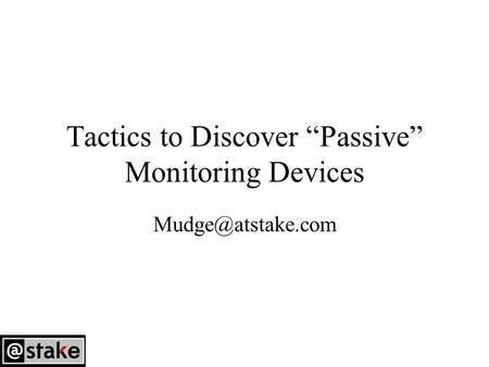 "Tactics to Discover ""Passive"" Monitoring Devices"