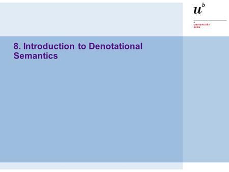 8. Introduction to Denotational Semantics. © O. Nierstrasz PS — Denotational Semantics 8.2 Roadmap Overview:  Syntax and Semantics  Semantics of Expressions.