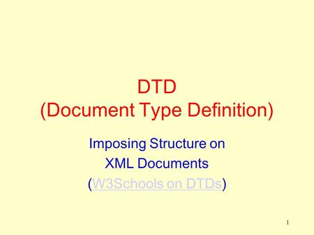 1 DTD (Document Type Definition) Imposing Structure on XML Documents (W3Schools on DTDs)W3Schools on DTDs.