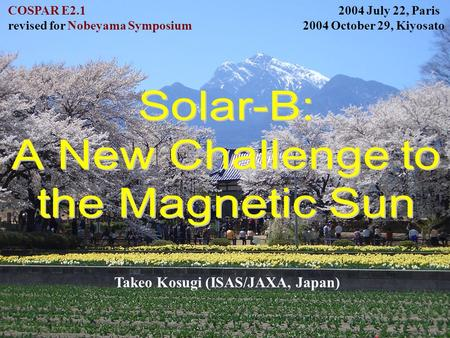 COSPAR E2.1 2004 July 22, Paris revised for Nobeyama Symposium 2004 October 29, Kiyosato Takeo Kosugi (ISAS/JAXA, Japan)