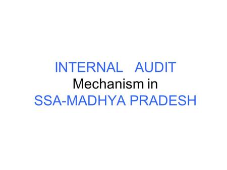 INTERNAL AUDIT Mechanism in SSA-MADHYA PRADESH. Staff sanctioned for Financial Management S.No.Name of Post Post sanctioned Post FilledPost Vacant State.