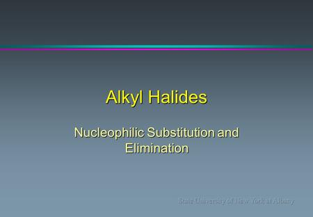 Alkyl Halides Nucleophilic Substitution and Elimination.