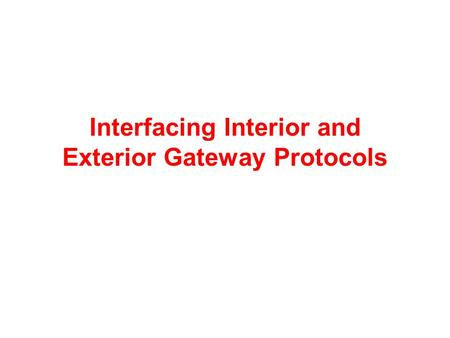 Interfacing Interior and Exterior Gateway Protocols.