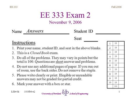Fall 2006 1 EE 333 Lillevik333f06-e2 University of Portland School of Engineering EE 333 Exam 2 November 9, 2006 Instructions 1.Print your name, student.