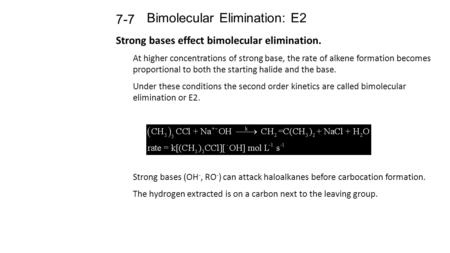 Bimolecular Elimination: E2 7-7 Strong bases effect bimolecular elimination. At higher concentrations of strong base, the rate of alkene formation becomes.