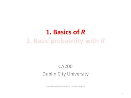CA200 Dublin City University (based on the book by Prof. Jane M. Horgan) 1.