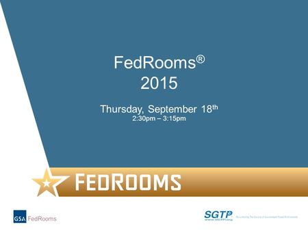 1 Thursday, September 18 th 2:30pm – 3:15pm FedRooms ® 2015.