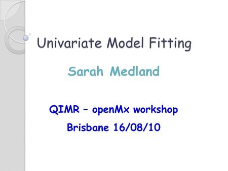 Univariate Model Fitting
