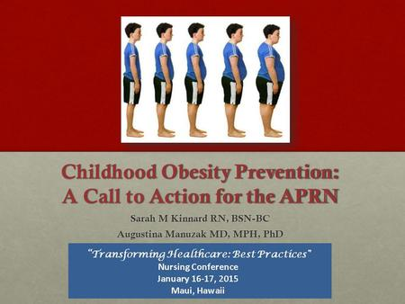 Childhood <strong>Obesity</strong> Prevention: A Call to Action for the APRN Sarah M Kinnard RN, BSN-BC Augustina Manuzak MD, MPH, PhD.