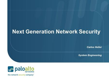 Next Generation Network Security Carlos Heller System Engineering.