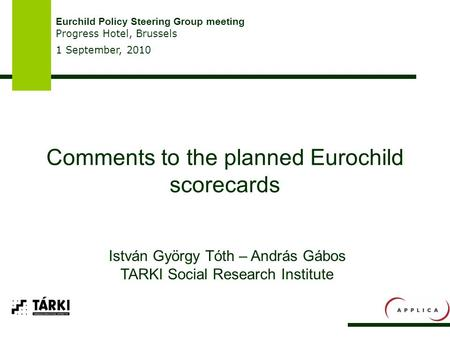 Comments to the planned Eurochild scorecards Eurchild Policy Steering Group meeting Progress Hotel, Brussels 1 September, 2010 István György Tóth – András.