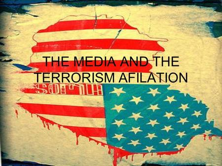THE MEDIA AND THE TERRORISM AFILATION