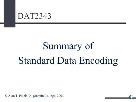 DAT2343 Summary of Standard Data Encoding © Alan T. Pinck / Algonquin College; 2003.