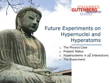 1. The Physics Case 2. Present Status 3. Hypersystems in pp Interactions 4. The Experiment Future Experiments on Hypernuclei and Hyperatoms _.