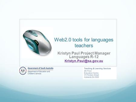 Web2.0 tools for languages teachers Kristyn Paul Project Manager Languages R-12 Teaching & Learning Services 4th Floor Education.