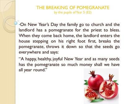 On New Year's Day the family go to church and the landlord has a pomegranate for the priest to bless. When they come back home, the landlord enters the.