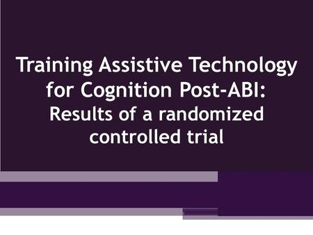 Training Assistive Technology for Cognition Post-ABI: Results of a randomized controlled trial 1.