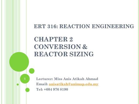 ERT 316: REACTION ENGINEERING CHAPTER 2 CONVERSION & REACTOR SIZING