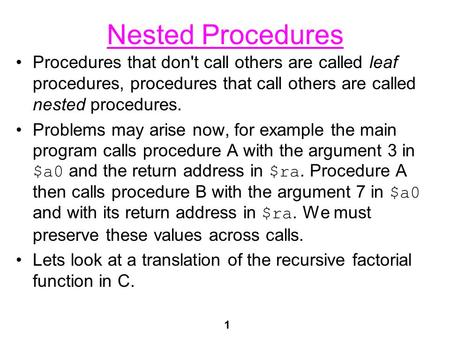 1 Nested Procedures Procedures that don't call others are called leaf procedures, procedures that call others are called nested procedures. Problems may.