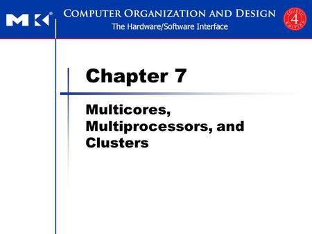 Morgan Kaufmann Publishers Multicores, Multiprocessors, and Clusters