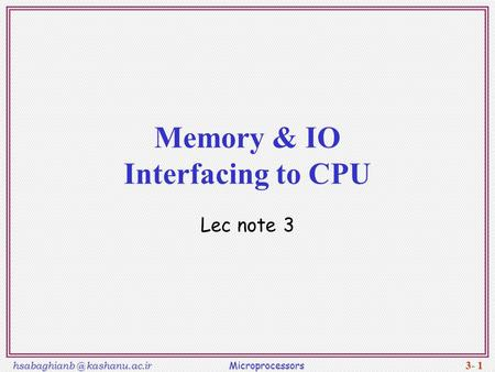 kashanu.ac.ir Microprocessors 3- 1 Memory & IO Interfacing to CPU Lec note 3.