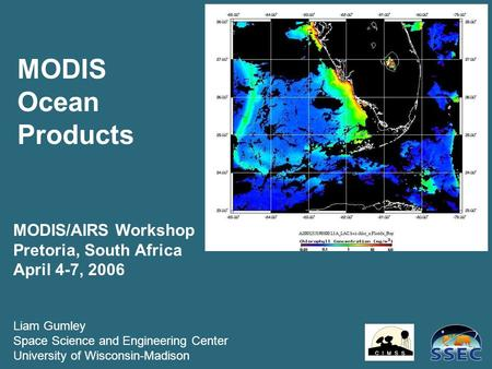 MODIS Ocean Products MODIS/AIRS Workshop Pretoria, South Africa April 4-7, 2006 Liam Gumley Space Science and Engineering Center University of Wisconsin-Madison.