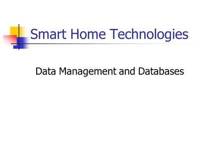 Smart Home Technologies Data Management and Databases.