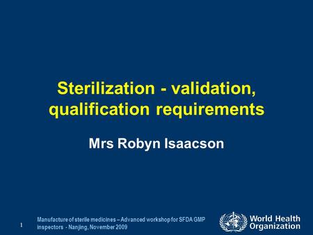 Manufacture of sterile medicines – Advanced workshop for SFDA GMP inspectors - Nanjing, November 2009 1 Sterilization - validation, qualification requirements.