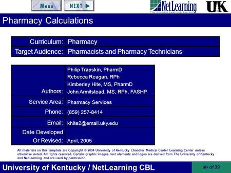 University of Kentucky / NetLearning CBL 1 of 39 All materials on this template are Copyright © 2004 University of Kentucky Chandler Medical Center Learning.