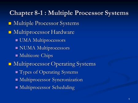Chapter 8-1 : Multiple Processor Systems Multiple Processor Systems Multiple Processor Systems Multiprocessor Hardware Multiprocessor Hardware UMA Multiprocessors.