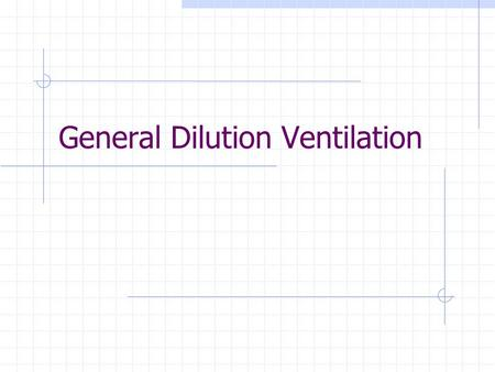 General Dilution Ventilation. 2 The supply and exhaust of air in a building Types of general dilution ventilation:  Type1: dilution ventilation (D.V.)
